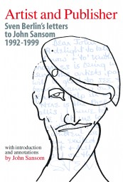 Artist and Publisher: Sven Berlin's letters to John Sansom 1992-1999