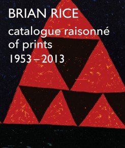 Brian Rice: Catalogue Raisonne of prints 1953-2013