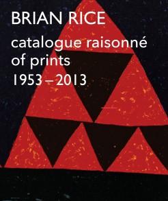 Brian Rice: Catalogue Raisonne of prints 1953-2013